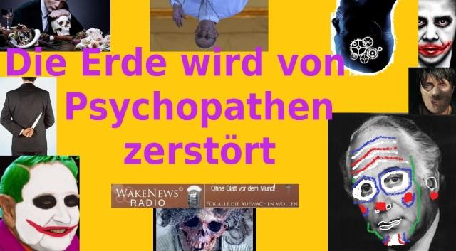 Die Erde wird von Psychopathen zerstört