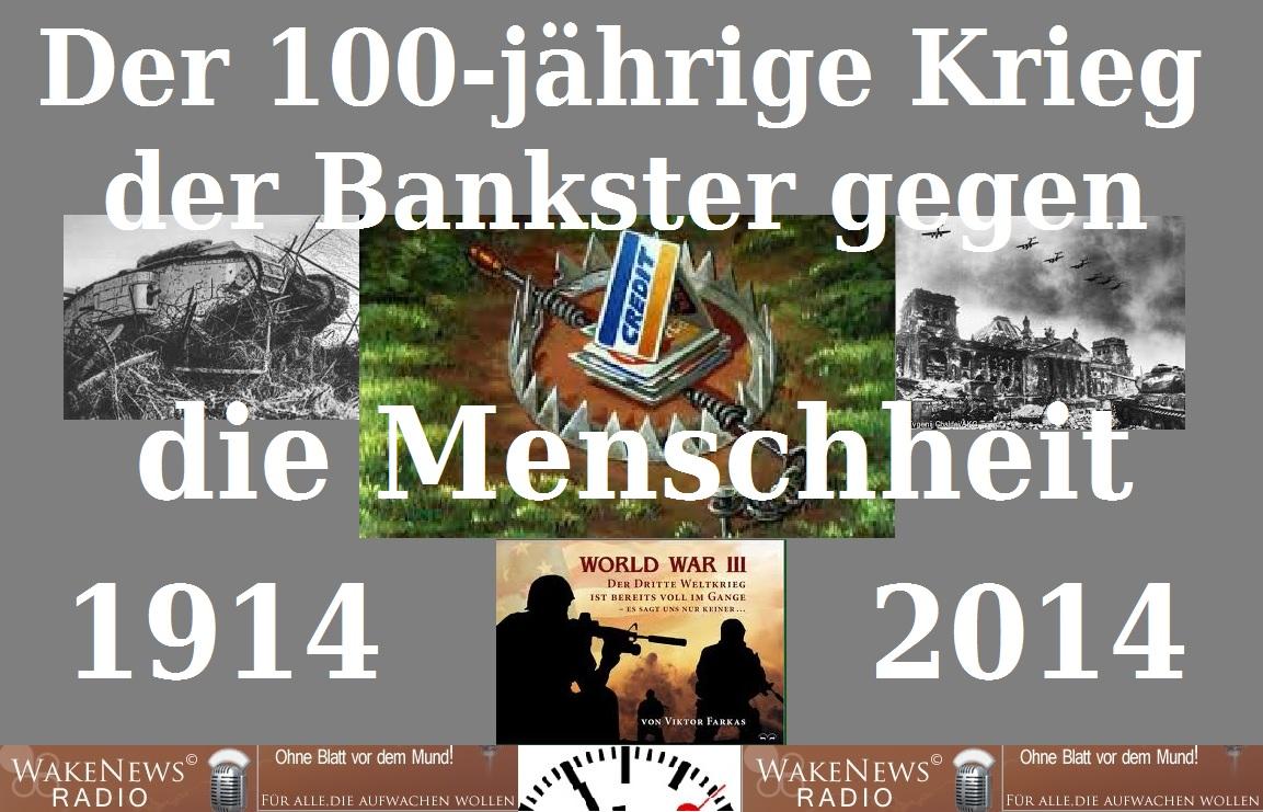 Der 100-jährige Krieg der Bankster gegen die Menschheit