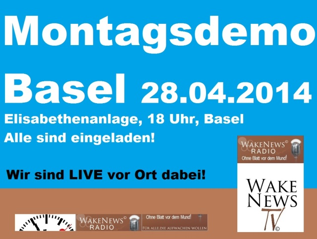 Montagsdemo Basel Wake News Radio TV 28.04.2014