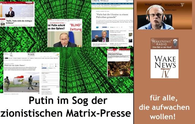Putin im Sog der zionistischen Matrix-Presse