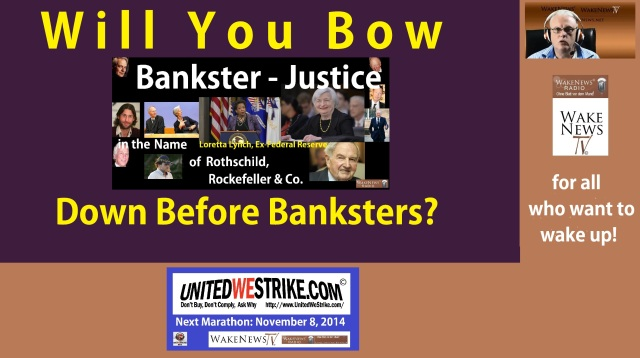 Will You Bow Down Before Banksters - UNITEDWESTRIKE Radio-Marathon 20141108