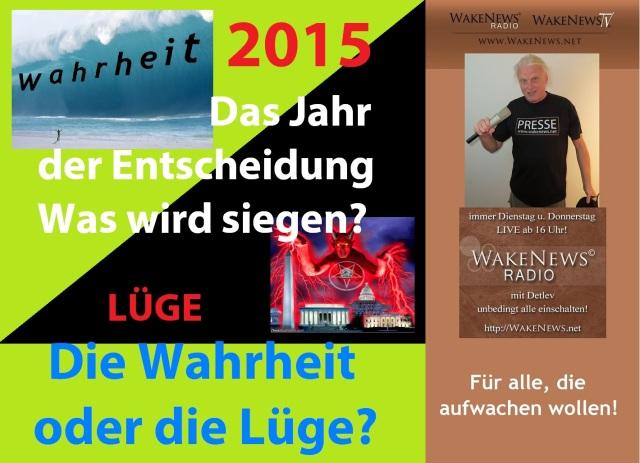 2015 - Das Jahr der Entscheidung. Was wird siegen. Die Wahrheit oder die Lüge.