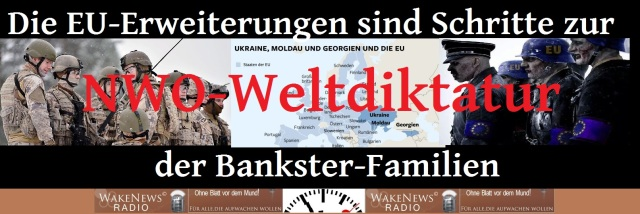 EU-Erweiterungen sind Schritte zur NWO-Weltdiktatur der Bankster-Familien
