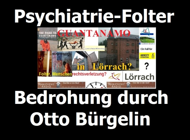 Psychatrie-Folter Bedrohung durch Otto Bürgelin