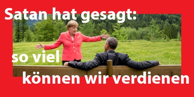 Satan hat gesagt - so viel können wir verdienen - G-7 Garmisch-Partenkirchen