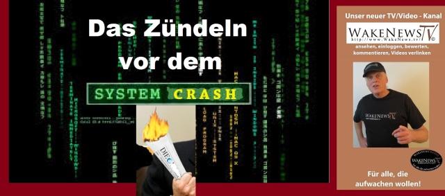Das Zündeln vor dem System Crash
