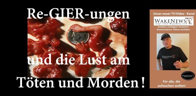 Re-GIER-ungen und die Lust am Töten und Morden
