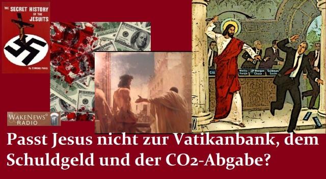 Passt Jesus nicht zur Vatikanbank, dem Schuldgeld und der CO2-Abgabe