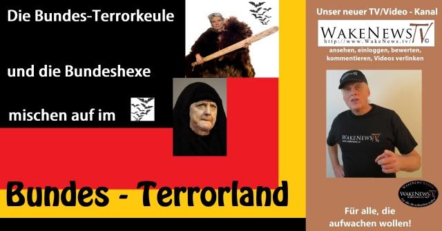 Die Bundesterror-Keule und die Bundeshexe mischen auf im Bundes-Terrorland