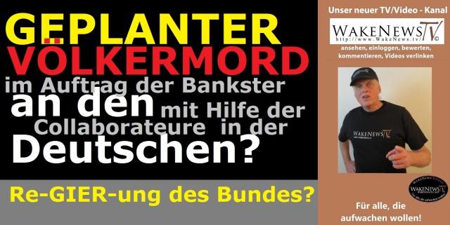 Geplanter Völkermord an den Deutschen - im Auftrag der Bankster mit Hilfe der Collaborateure in der Re-GIER-ung des Bundes