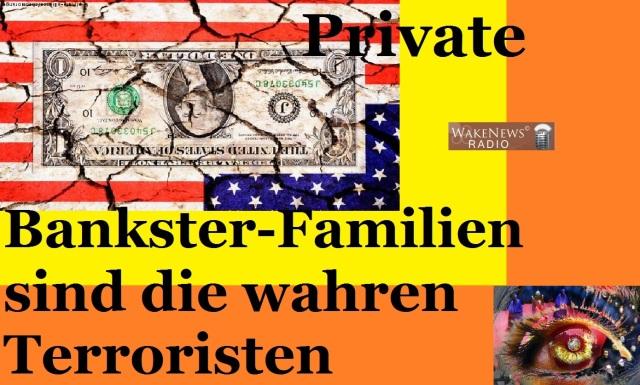 Private Bankster-Familien sind die wahren Terroristen