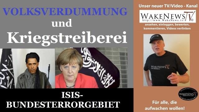 VOLKSVERDUMMUNG und KRIEGSTREIBEREI - ISIS im BUNDESTERRORGEBIET