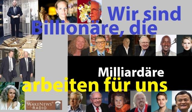 Wir sind Billionäre, die Milliardäre arbeiten für uns