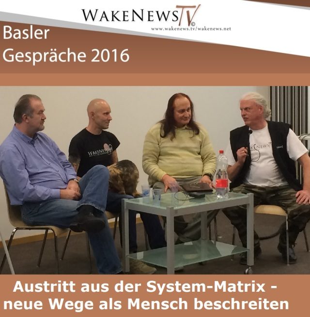 Basler Gespräche - Austritt aus der System-Matrix - neue Wege als Mensch beschreiten - Aufzeichnungen der Veranstaltung vom 20.02.2016
