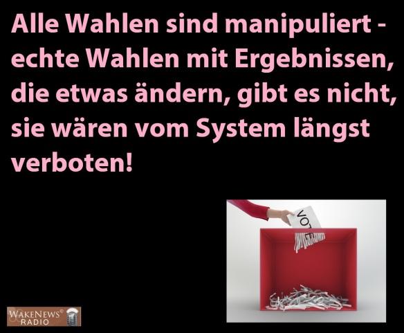 Alle Wahlen sind manipuliert - echte Wahlen mit Ergebnissen, die etwas ändern, gibt es nicht, sie wären vom System längst verboten