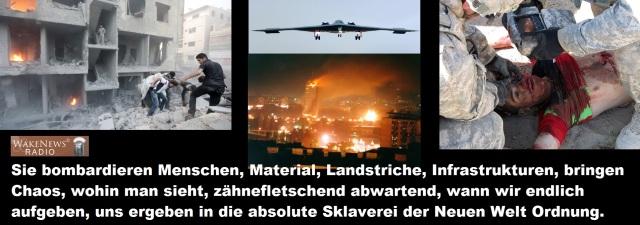 Sie bombardieren Menschen, Material, Infrastruktur bis wir aufgeben und freiwillig die NWO-Sklaverei ertragen wollen
