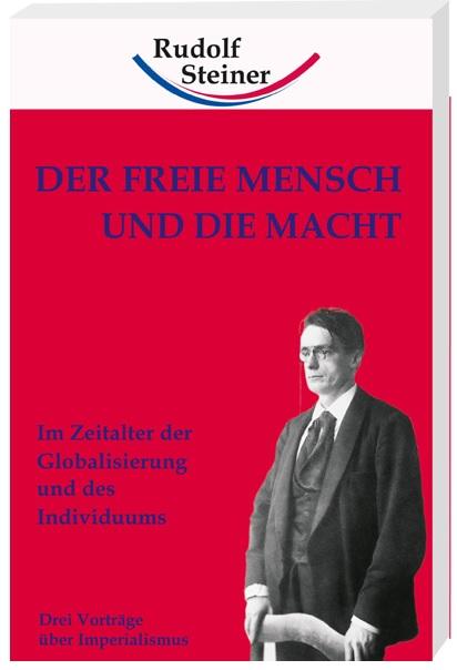 Rudolf Steiner - Der freie Mensch und die Macht