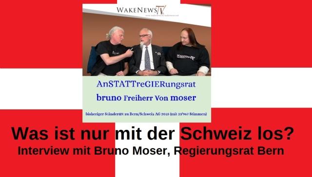 Was ist nur mit der Schweiz los - Interview mit Bruno Moser, Regierungsrat Bern - Wake News Radio TV
