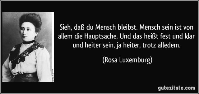 zitat-sieh-dasz-du-mensch-bleibst-mensch-sein-ist-von-allem-die-hauptsache-und-das-heiszt-fest-und-rosa-luxemburg-177976