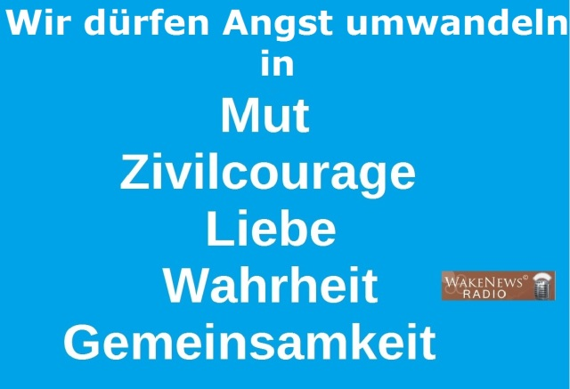 Dürfen Angst umwandeln in Mut, Zivilcourage, Wahrheit, Liebe, Gemeinsamkeit