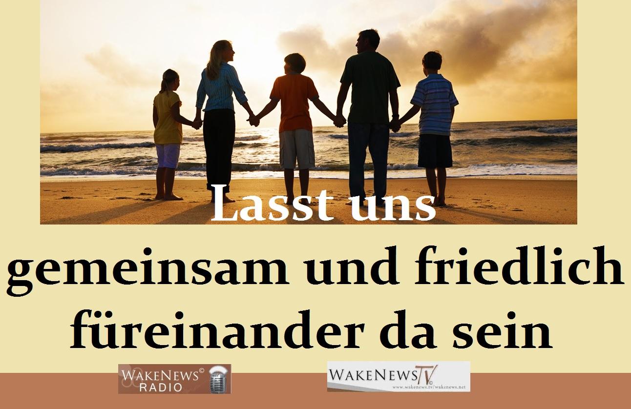 Lasst uns gemeinsam und friedlich füreinander da sein