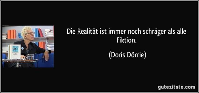zitat-die-realitat-ist-immer-noch-schrager-als-alle-fiktion-doris-dorrie-107848