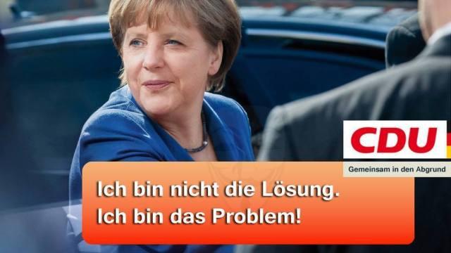 Ich bin nicht die Lösung, ich bin das Problem Merkel CDU