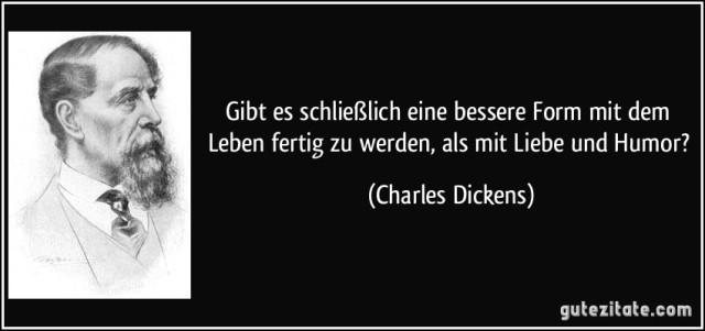 zitat-gibt-es-schlieszlich-eine-bessere-form-mit-dem-leben-fertig-zu-werden-als-mit-liebe-und-humor-charles-dickens-146765