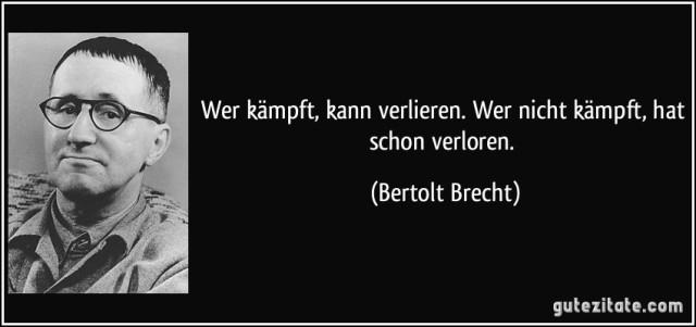 zitat-wer-kampft-kann-verlieren-wer-nicht-kampft-hat-schon-verloren-bertolt-brecht-164427